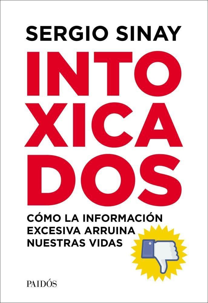 Intoxicados Como la Informacion Excesiva Arruina Nuestras Vidas - Sinay Sergio - Paidos