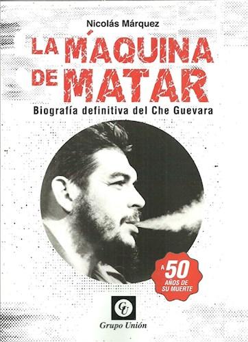 portada La Maquina de Matar Biografia Definitiva del che Guevara