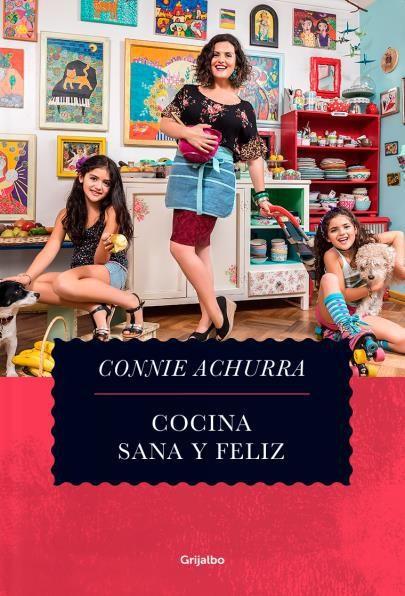 Cocina Sana y Feliz #1 - Constanza Achurra - Grijalbo