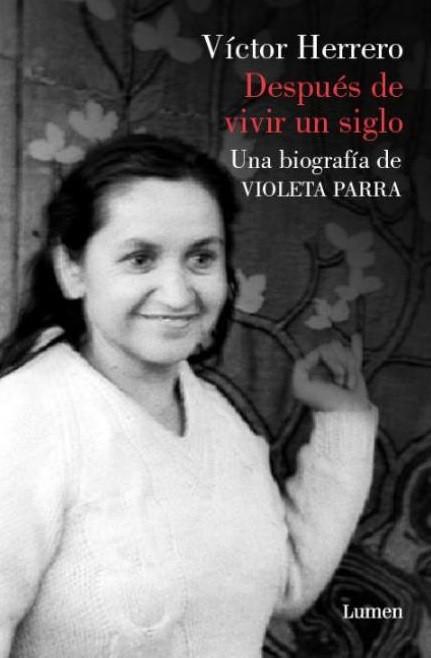 Después de Vivir un Siglo. Una Biografia de Violeta Parra - Victor Herrero - Lumen