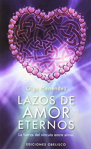 Lazos de Amor Eternos: La Fuerza del Vinculo Entre Almas - Olga Menendez - Obelisco