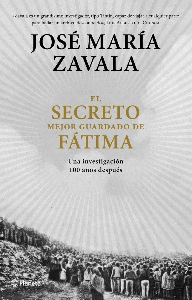 El Secreto Mejor Guardado de Fátima - José María Zavala - Planeta