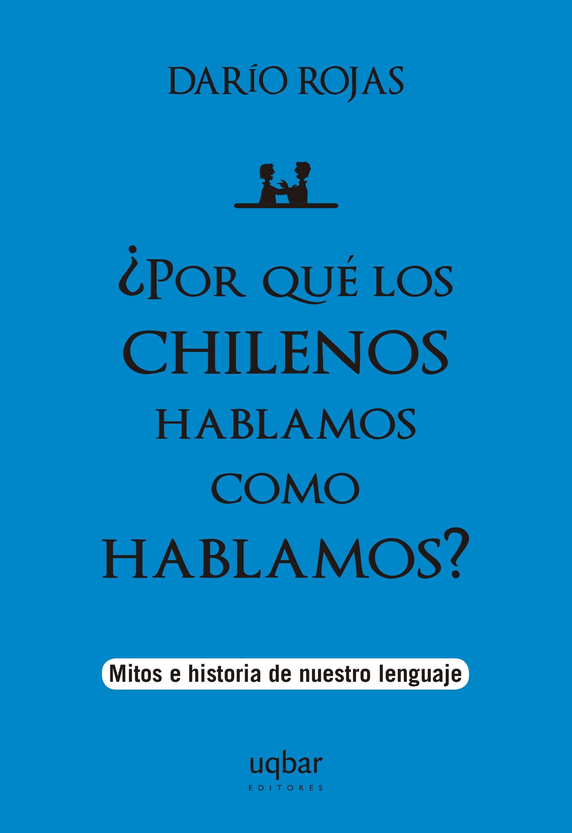 portada Por que los Chilenos Hablamos Como Hablamos?