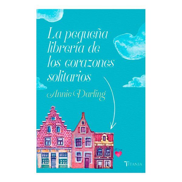 La Pequeña Librería de los Corazones Solitarios - Annie Darling - Titania