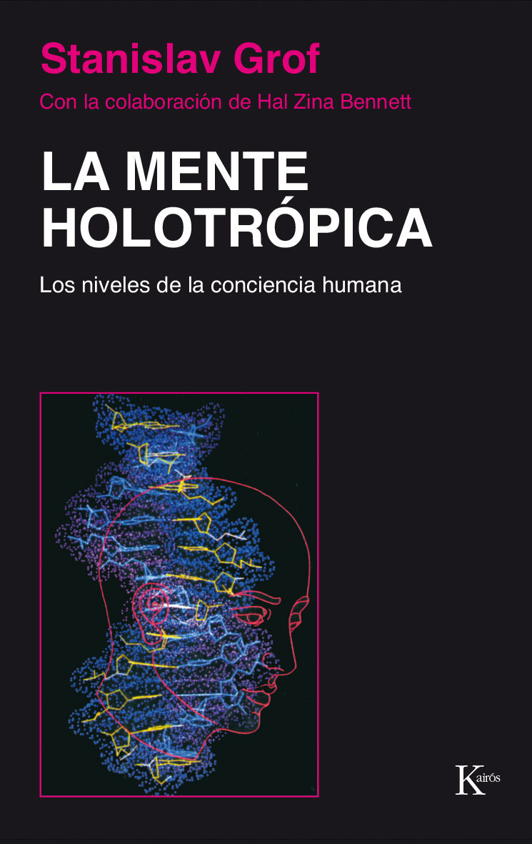 La Mente Holotrópica: Los Niveles de la Conciencia Humana - Stanislav Grof - Kairos
