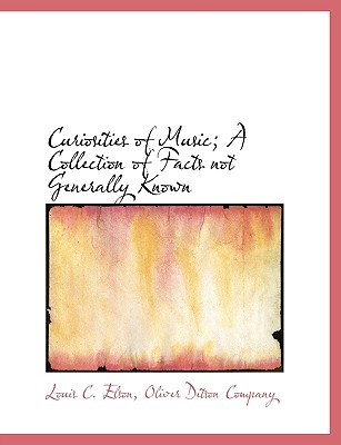 Curiosities of Music; A Collection of Facts Not Generally Known - Elson, Louis C. - BiblioLife