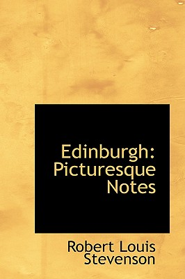 Edinburgh: Picturesque Notes - Stevenson, Robert Louis - BiblioLife