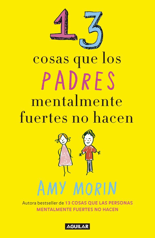 13 Cosas que los Padres Mentalmente Fuertes no Hacen - Amy Morin - Penguin Random House