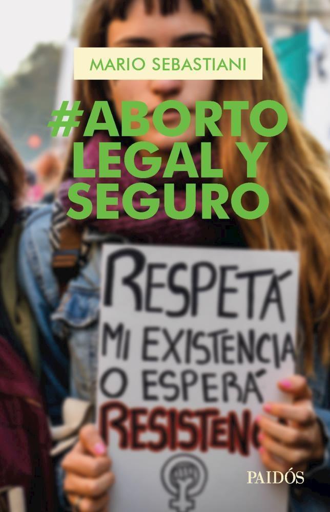 Aborto Legal y Seguro - Mario Sebastiani - Paidos