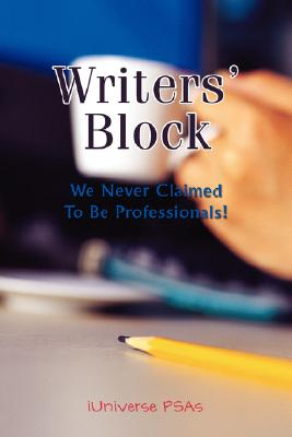 Writers' Block: We Never Claimed to Be Professionals! - Psas, Iuniverse - iUniverse