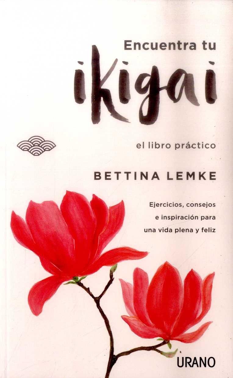 Encuentra tu Ikigai - Bettina Lemke - Urano