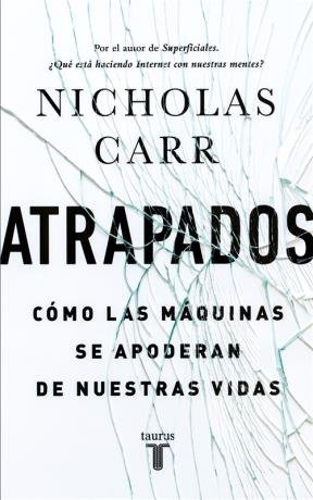 Atrapados. Como las Maquinas se Apoderaron de Nuestras Vidas - Carr - Aguilar