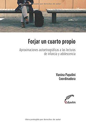 Forjar un Cuarto Propio: Aproximaciones Autoetnográficas a las Lecturas de Infancia y Adolescencia - Vanina Papalini - Poliedros