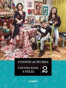 Cocina Sana y Feliz #2 - Connie Achurra - Grijalbo