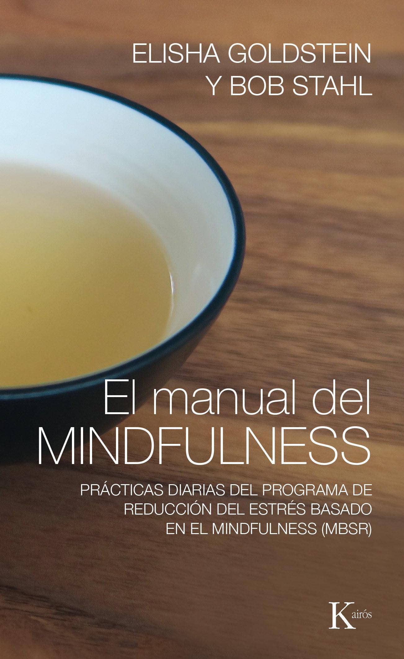 El Manual del Mindfulness - Elisha Goldstein; Bob Stahl - Kairós