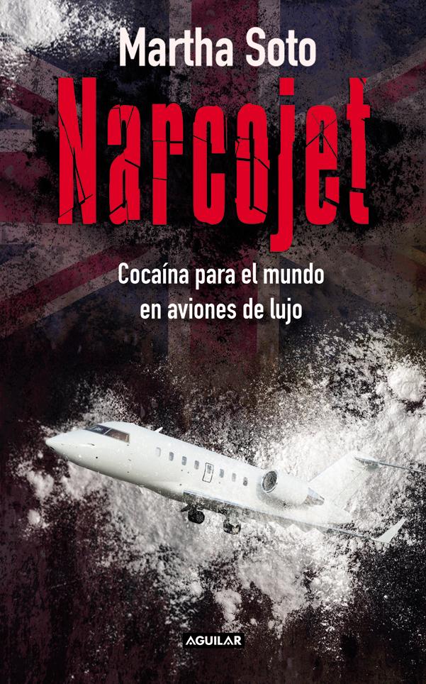 Narcojet. Cocaína Para el Mundo en Aviones de Lujo - Martha Soto - Penguin Random House