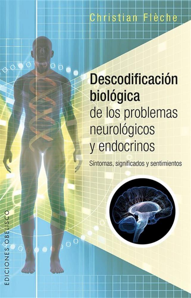 Descodificación Biológica de los Problemas Neurológicos y Endocrinos - Fleche Christian - Obelisco