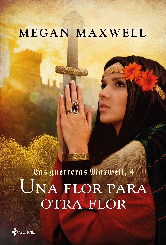 Una Flor Para Otra Flor: Las Guerreras Maxwell 4. Rustica - Megan Maxwell - Esencia