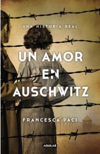 Un Amor en Auschwitz (libro en Españolformato, Páginas: Rústica, 200Medidas: 15 x 23 Mmisbn: 9789569582790) - Francesca Paci - Aguilar