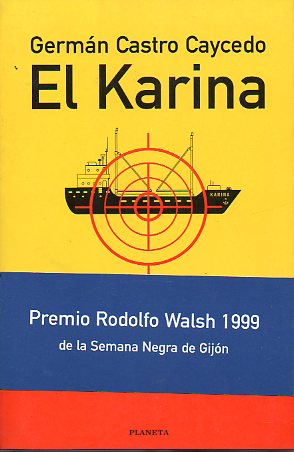 el karina. premio rodoflo walsh 1999 de la semana negra de gijón. - germán. castro caycedo - planeta. documento.