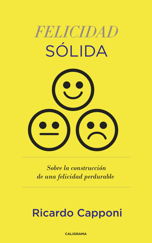 Felicidad Solida. Sobre la Construcción de una Felicidad Perdurable - Ricardo Capponi - Zig-Zag