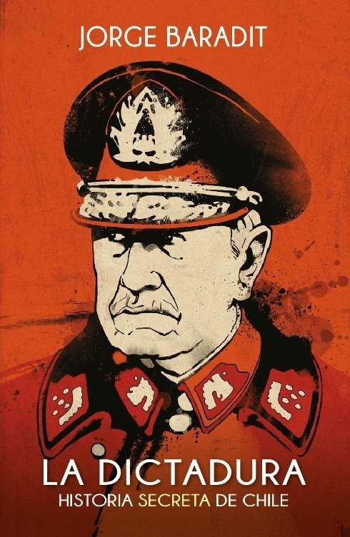 La Dictadura. Historia Secreta de Chile - Jorge Baradit - Sudamericana