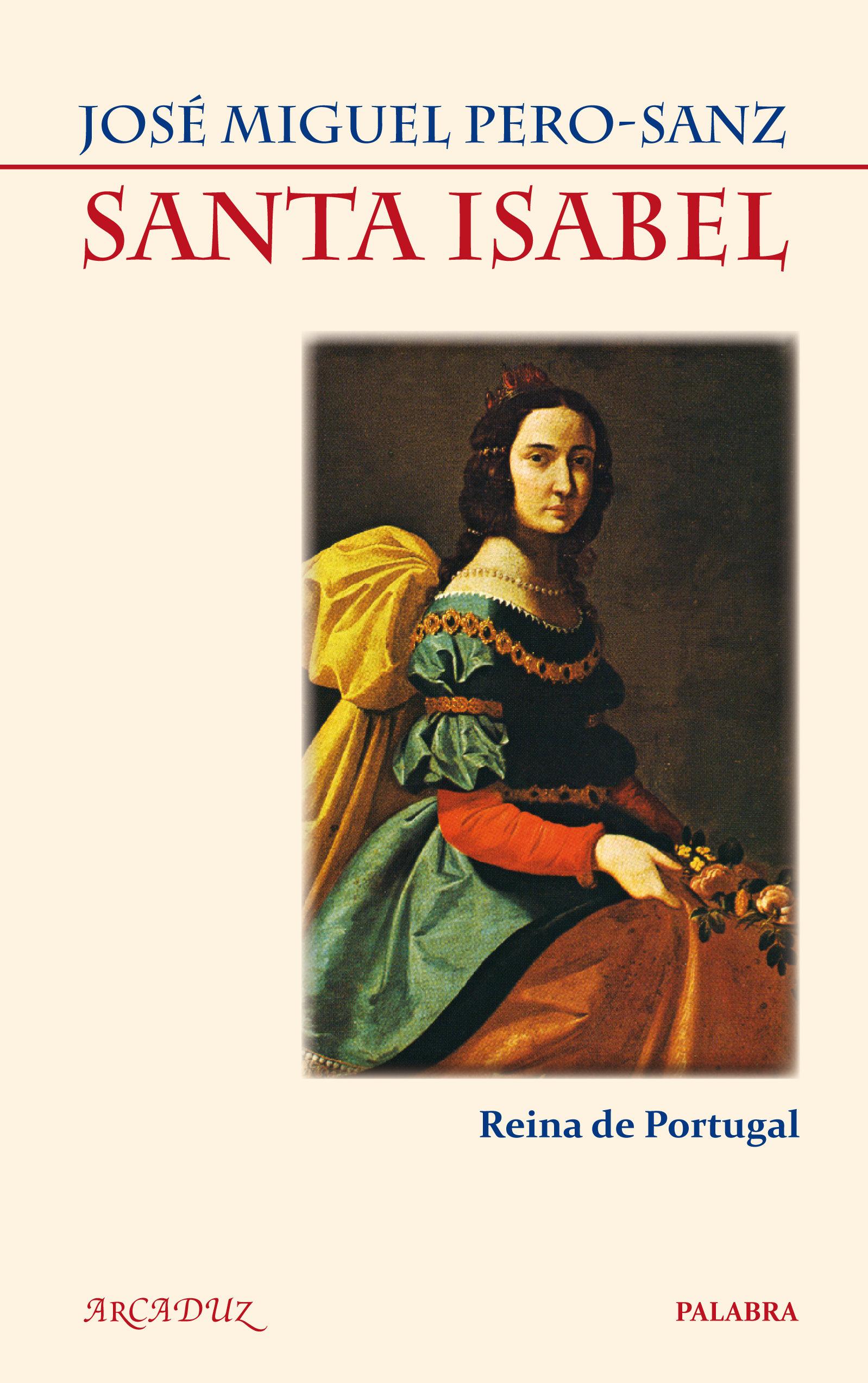 Santa Isabel: Reina de Portugal - Jose Miguel Pero-Sanz - Palabra
