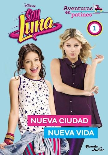 Soy Luna. Aventuras en Patines. Nueva Ciudad, Nueva Vida - Disney Publishing Worldwide - Planeta Junior