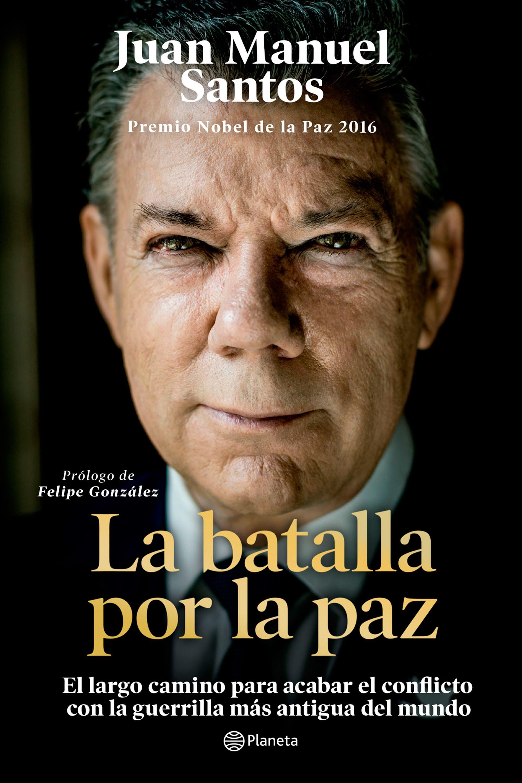 La Batalla por la paz - Juan Manuel Santos - Planeta