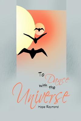 To Dance with the Universe - Raymond, Hope - Createspace