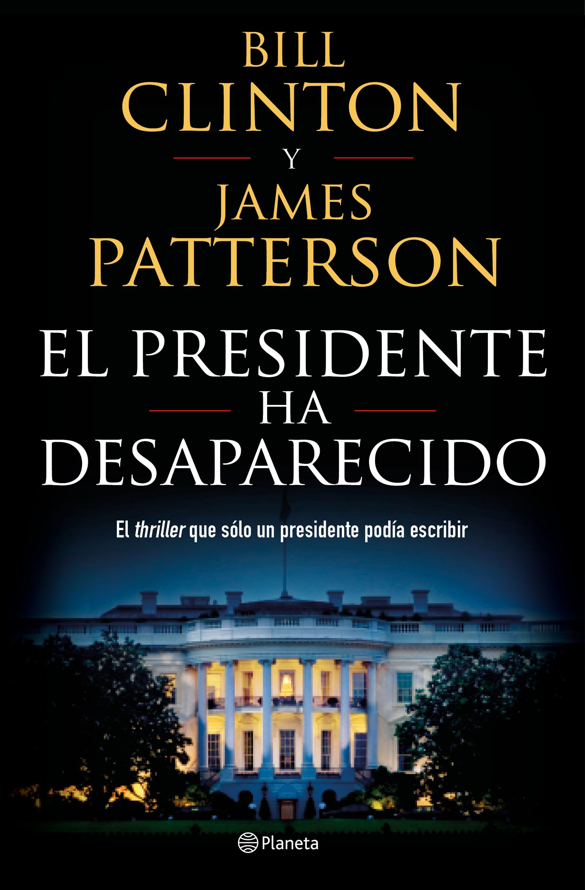 El Presidente ha Desaparecido - Bill Clinton,James Patterson - Planeta