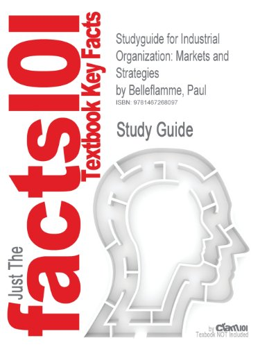 Studyguide for Industrial Organization: Markets and Strategies by Paul Belleflamme, ISBN 9780521681599 - Cram101 Textbook Reviews - Academic Internet Publishers