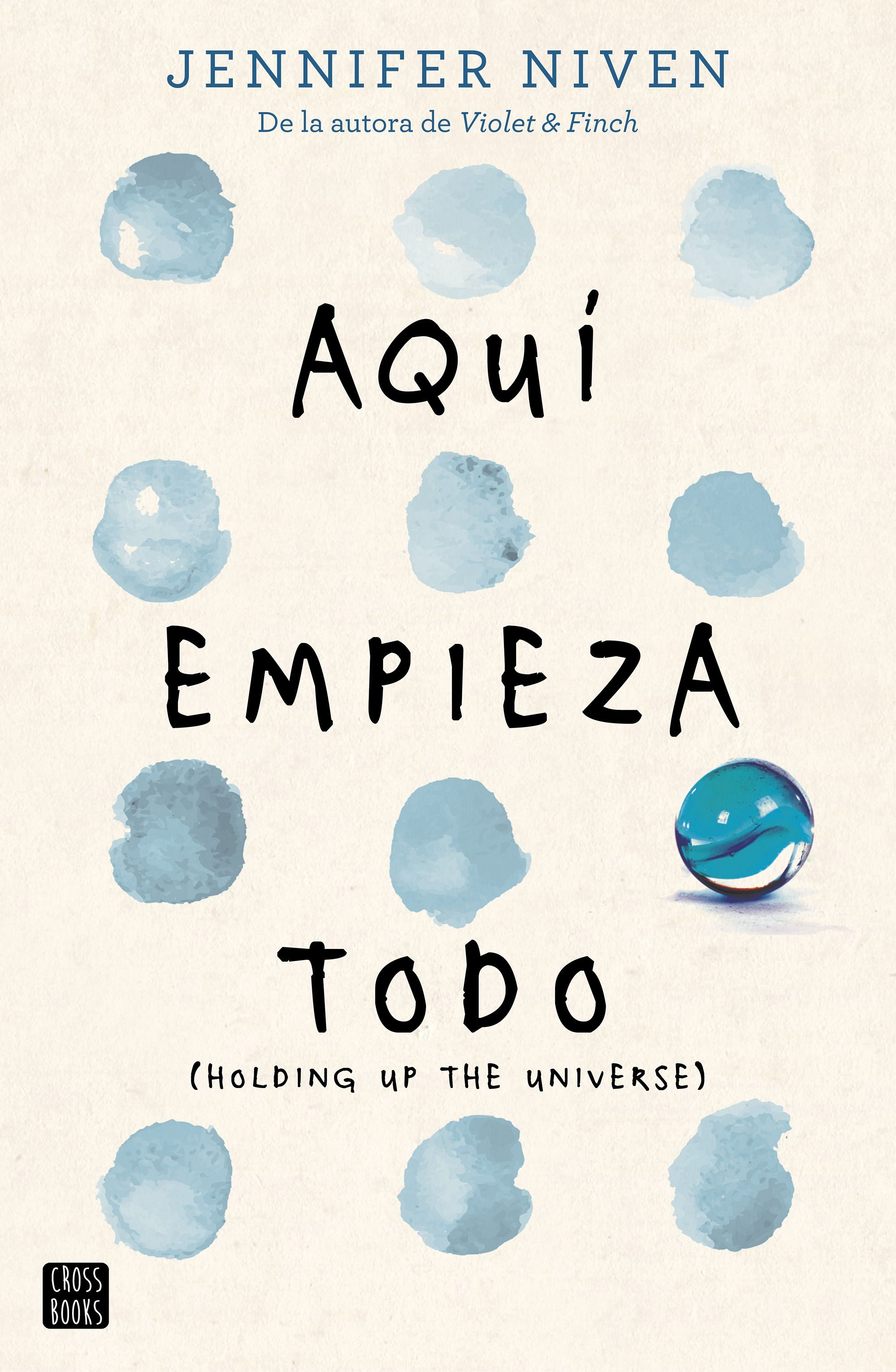 Aquí Empieza Todo: (Holding up the Universe) (Crossbooks) - Jennifer Niven - Destino Infantil & Juvenil