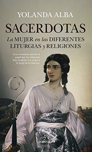 Sacerdotas: La Mujer en las Diferentes Liturgias y Religiones - Yolanda Alba - Almuzara