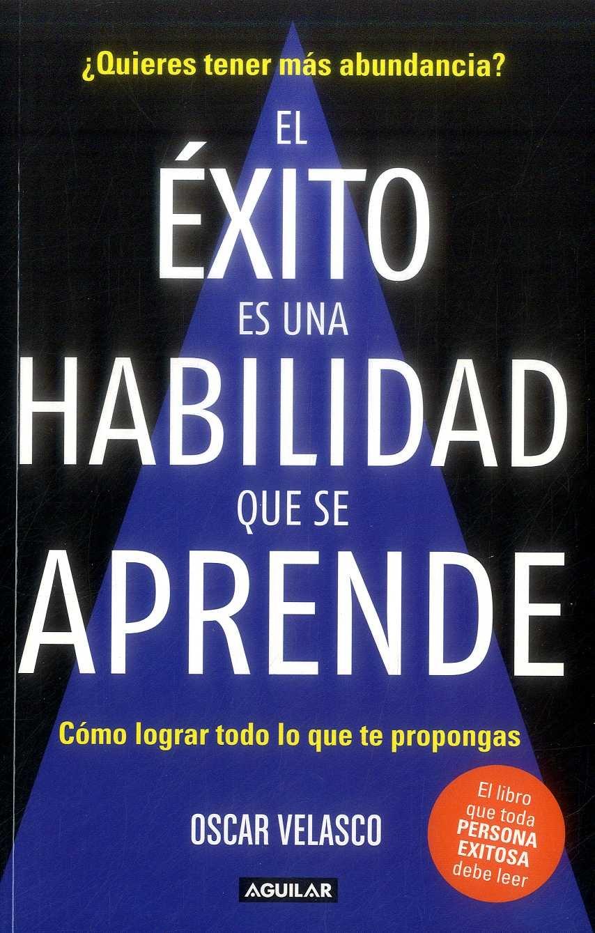 El Éxito es una Habilidad que se Aprende - Oscar Velazco - Aguilar