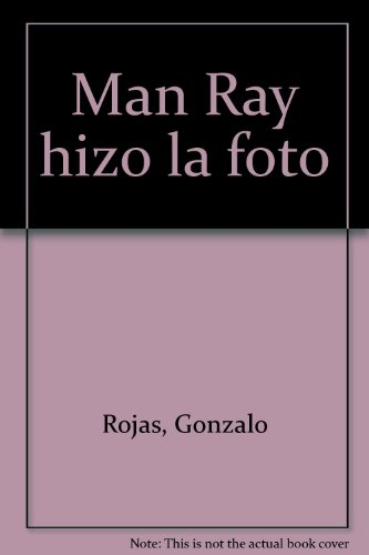 Man Ray Hizo La Foto - Gonzalo Rojas - La Poesia, Señor Hidalgo