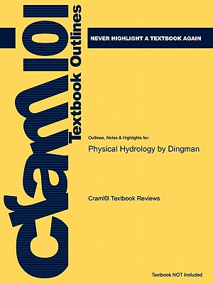 Outlines & Highlights for Physical Hydrology by Dingman - Cram101 Textbook Reviews - Academic Internet Publishers