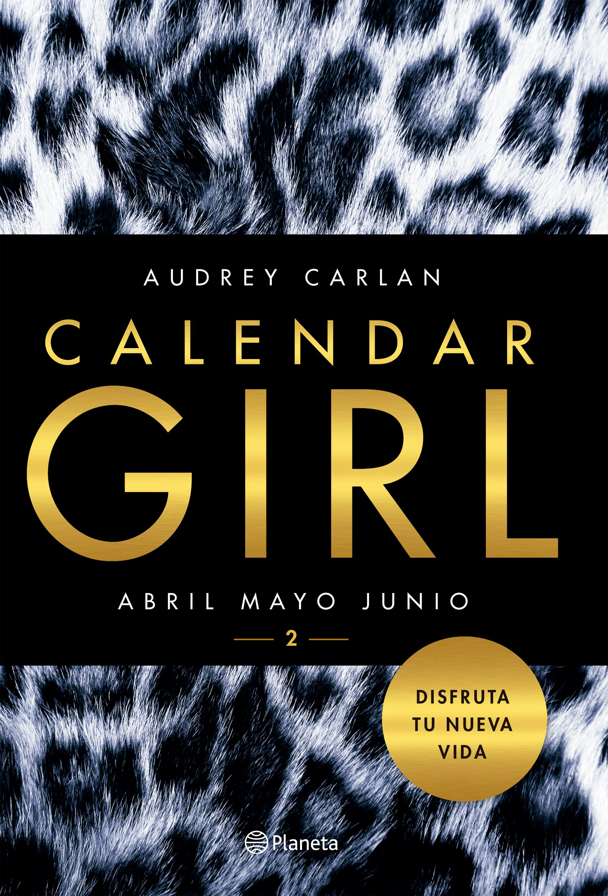 Calendar Girl 2 (Abril, Mayo, Junio) - Audrey Carlan - Planeta