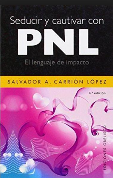Seducir y Cautivar con pnl - Salvador A. Carrión López - Obelisco
